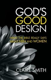 God's Good Design by Claire Smith