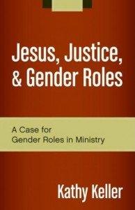 Jesus, Justice and Gender Roles, by Kathy Keller